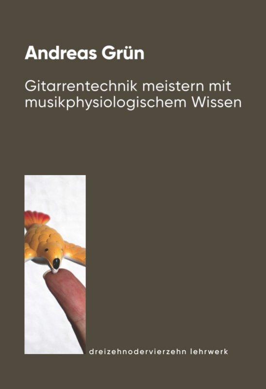 Andreas Grün - Gitarrentechnik meistern mit musikphysiologischem Wissen